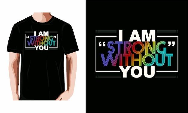 Ik ben sterk zonder jou typografie tshirt design premium vector