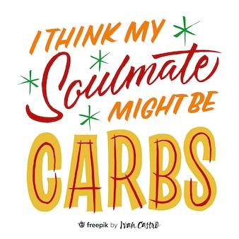 Ik denk dat mijn soulmate misschien koolhydraten belettering is