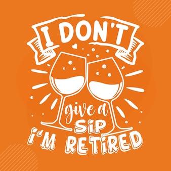 Ik geef geen slokje, ik ben met pensioen premium pensioen belettering vector design