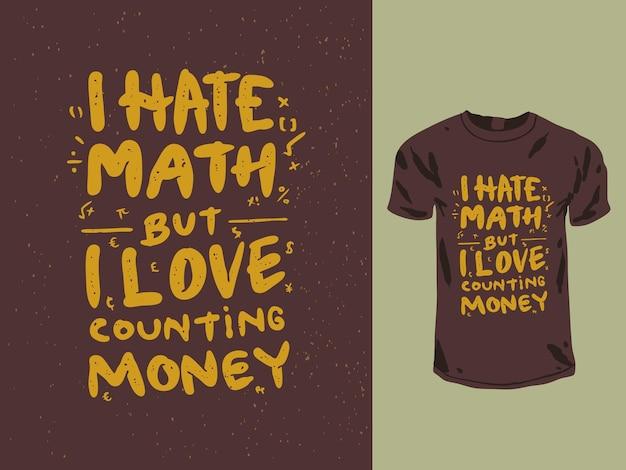Ik haat wiskunde, maar ik hou van het tellen van geldcitaten t-shirt