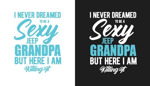 Ik heb er nooit van gedroomd om een sexy jeep-opa te zijn, maar daar ben ik het aan het doden typografische citaten