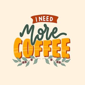 Ik heb meer koffie nodig. handgetekende belettering poster. motiverende typografie voor prints. vectorbelettering