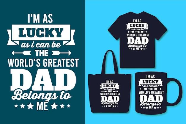 Ik heb net zoveel geluk dat ik 's werelds beste vader kan zijn die van mij is typografie vader citeert ontwerp