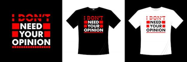Ik heb uw mening niet nodig typografie t-shirtontwerp