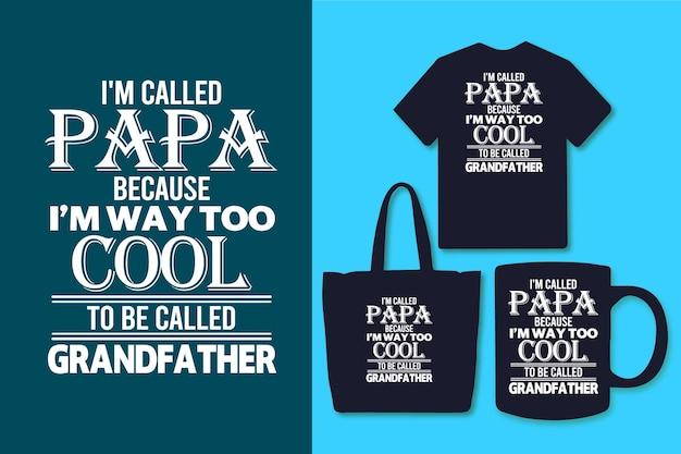 Ik heet papa omdat ik veel te cool ben om grootvader te worden genoemd typografie vader citeert ontwerp