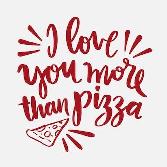 Ik hou meer van je dan van pizza belettering
