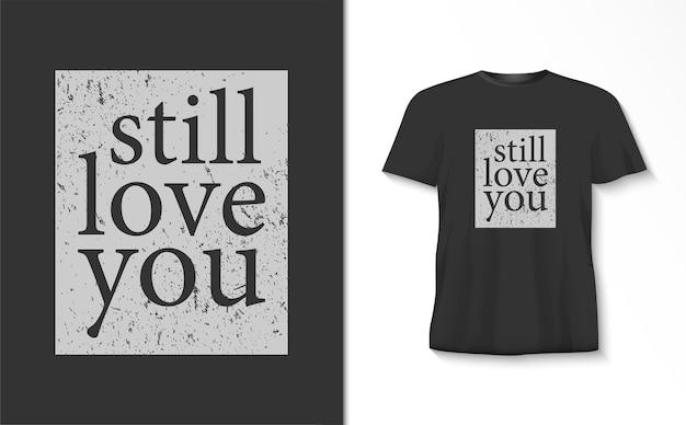 Ik hou nog steeds van je typografiet-shirt