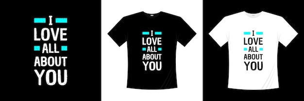 Ik hou van alles over jou typografie t-shirtontwerp hou van romantische t-shirt