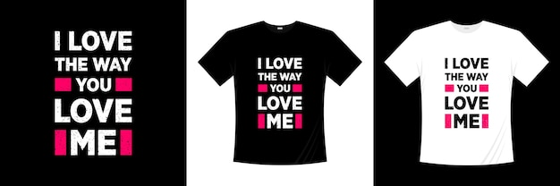 Ik hou van de manier waarop je van me houdt typografie tshirt design love romantische t-shirt