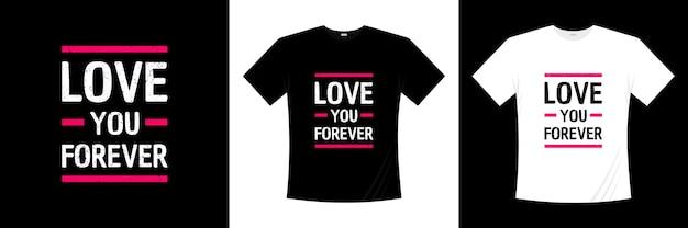 Ik hou van je voor altijd typografie t-shirt design. liefde, romantische t-shirt.