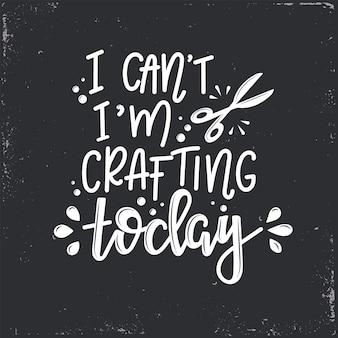 Ik kan niet, ik ben vandaag belettering, motiverende citaat aan het maken