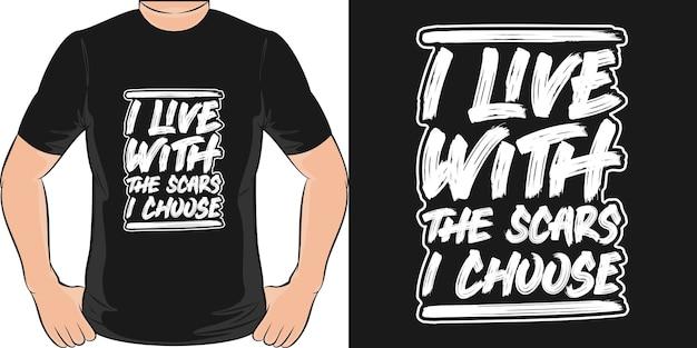 Ik leef met de littekens die ik kies. uniek en trendy t-shirtontwerp.