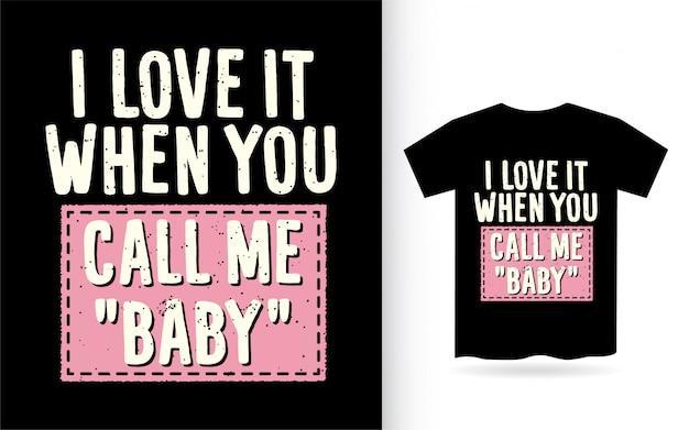 Ik vind het geweldig als je me baby t-shirt met typografie noemt