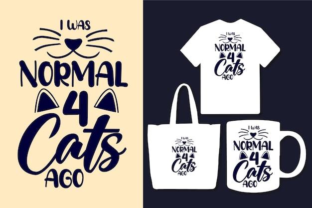 Ik was normaal 4 katten geleden typografie citaten ontwerp