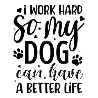 Ik werk hard zodat mijn hond een beter leven kan hebben typografie premium vector design offertesjabloon