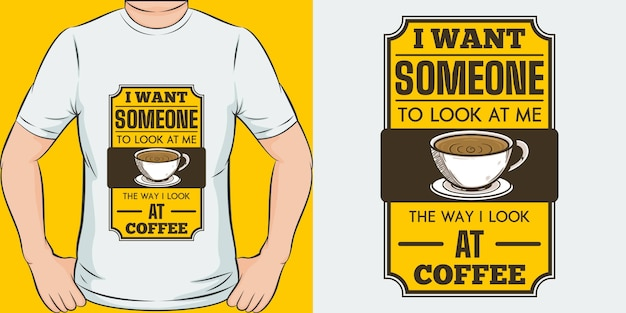 Ik wil dat iemand naar mij kijkt zoals ik naar koffie kijk.