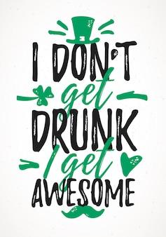 Ik word niet dronken, ik krijg geweldige grappige letters