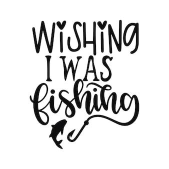 Ik wou dat ik aan het vissen was