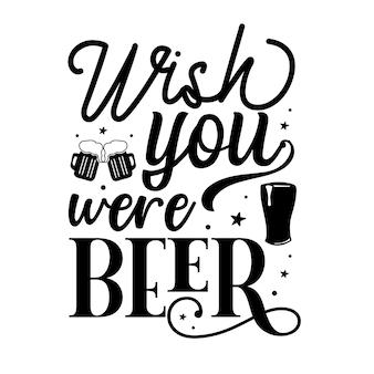 Ik wou dat je een bierhandschrift was premium vector design