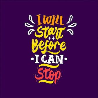 Ik zal beginnen voordat ik het motivatiecitaat met belettering kan stoppen