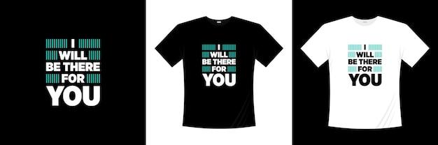 Ik zal er voor je zijn typografie t-shirtontwerp. liefde, romantische t-shirt.