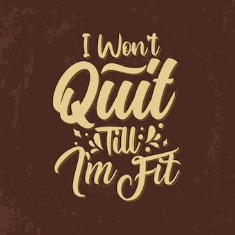 Ik zal niet stoppen tot ik fit ben typografie hand belettering sportschool citaten ontwerp