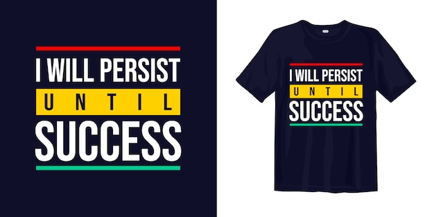 Ik zal volhouden tot succes. inspirerend citaten t-shirt design