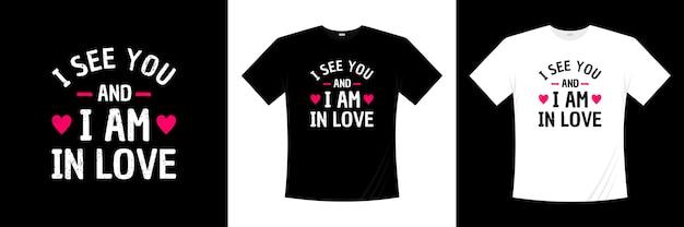 Ik zie je en ik ben verliefd op typografie t-shirtontwerp. liefde, romantische t-shirt.