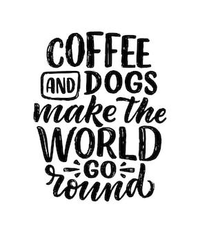 Illustratie met grappige zin. handgetekende inspirerende quote over koffie en honden.