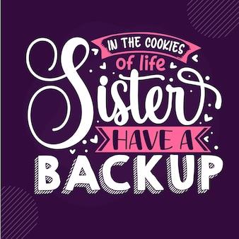 In de koekjes van het leven zijn zussen de chocoladeschilfers premium sister-lettering vector design
