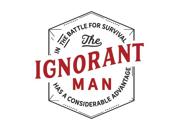 In de strijd om te overleven de onwetende man