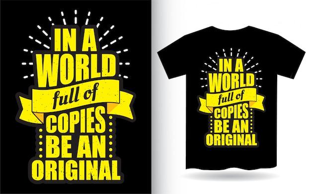 In een wereld vol kopieën, maak een origineel beletteringontwerp voor een t-shirt