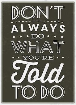 Inspirerend citaat doe niet altijd wat je vertelde te doen