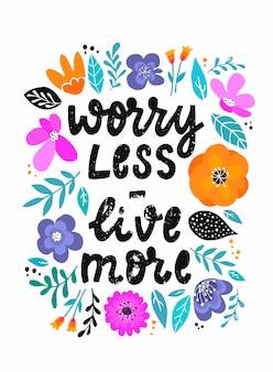 Inspirerend citaat 'maak je minder zorgen, leef meer'