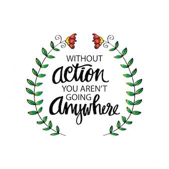 Inspirerend motiverende citaten van mahatma gandhi. zonder actie ga je nergens heen.