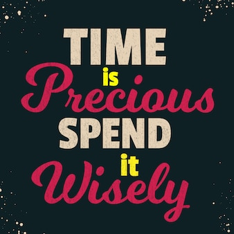 Inspirerende citaten zeggen dat tijd kostbaar is besteed het verstandig