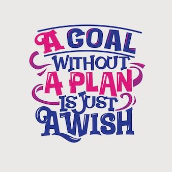 Inspirerende en motivatie citaat. een doel zonder een plan is gewoon wens