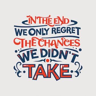Inspirerende en motivatie citaat. uiteindelijk hebben we alleen spijt van de veranderingen, we hebben niet genomen