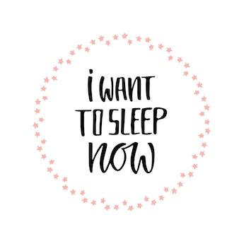 Inspirerende hand van letters voorzien citaat voor muuraffiche. ik wil nu slapen.