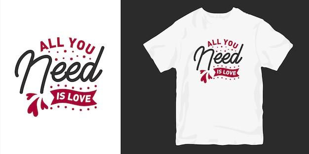 Inspirerende liefde en romantische typografische t-shirtontwerp slogancitaten. alles wat je nodig hebt is liefde