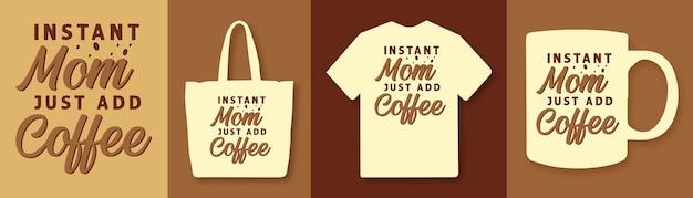 Instant moeder voegt gewoon koffie typografie citaten toe