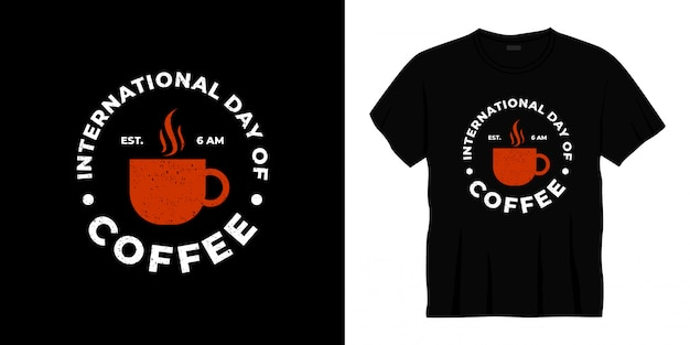 Internationale dag van koffie typografie t-shirt design. Premium Vector
