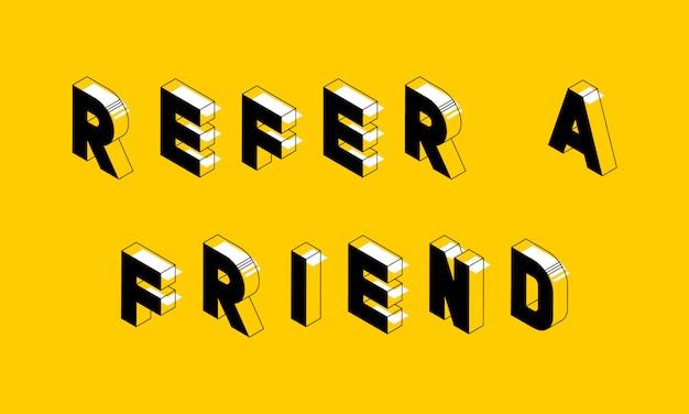 Isometrische tekst 'verwijs een vriend'