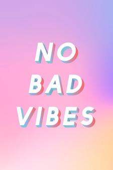 Isometrische woord geen slechte vibes typografie op een pastelkleurige achtergrond met kleurovergang