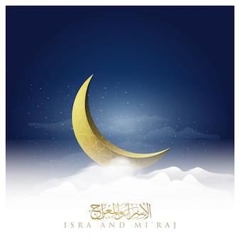Isra en mi'raj begroeten islamitische illustratie achtergrond met maan en arabische kalligrafie