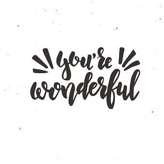Je bent een wonderbaarlijk kalligrafisch ontwerp