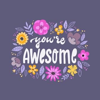 'je bent geweldig' bloemen belettering, print