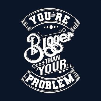 Je bent groter dan je probleem. Motiverende citaat