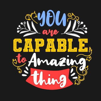 Je bent in staat om iets geweldigs te doen