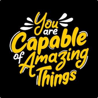 Je bent in staat tot geweldige dingen